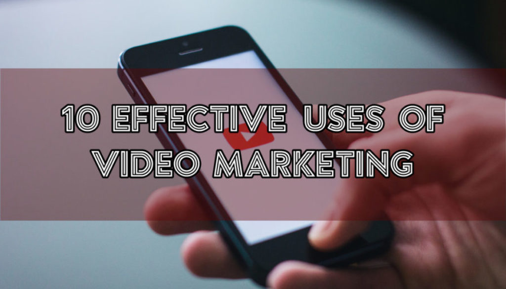 10 Effective Uses of Video Marketing
